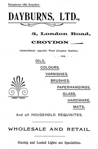 "A black-and-white advertisement reading: ""Telephone 163, Croydon. Dayburns, Ltd., 5, London Road, Croydon (Immediately opposite West Croydon Station), . . for . . oils, colours, varnishes, brushes, paperhangings, glass, hardware, mats, and all household requisites. Wholesale and retail. Glazing and Leaded Lights are Specialities."""
