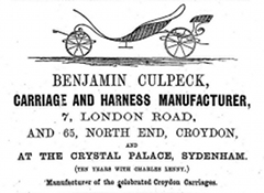 "A black-and-white advert with a drawing of a simple open carriage at the top, and the text: ""Benjamin Culpeck, carriage and harness manufacturer, 7, London Road, and 65, North End, Croydon, and at the Crystal Palace, Sydenham. (Ten years with Charles Lenny.) Manufacturer of the celebrated Croydon Carriages."""
