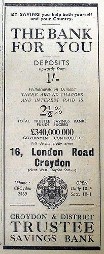 "Advert for the Croydon & District Trustee Savings Bank at 16 London Road, headed ""The Bank For You"" and noting that ""By saving you help both yourself and your Country""."