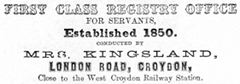"A black-and-white advert reading: ""First Class Registry Office For Servants, Established 1850. Conducted by Mrs Kingsland, London Road, Croydon, Close to the West Croydon Railway Station."""