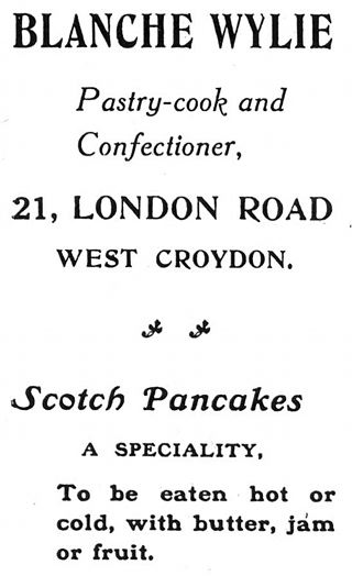 "A black-and-white advert reading: ""Blanche Wylie, Pastry-cook and confectioner, 21, London Road, West Croydon. Scotch Pancakes a speciality. To be eaten hot or cold, with butter, jam or fruit."""