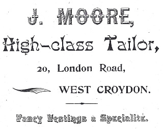 "A black-and-white advertisement in a variety of fonts, reading: ""J. Moore, High-class Tailor, 20, London Road, West Croydon.  Fancy Vestings a Specialité."""