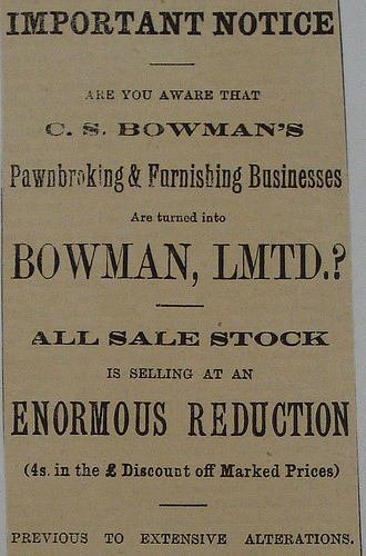 "A black-and-white text-only advertisement in a variety of fonts, reading: ""Important Notice. Are you aware that C. S. Bowman's Pawnbroking & Furnishing Businesses Are turned into Bowman, Lmtd.? All sale stock is selling at an enormous reduction (4s. in the £ Discount off Marked Prices) previous to extensive alterations."""