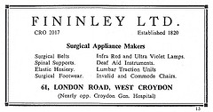 "A black-and-white text-only advertisement reading: ""Fininley Ltd.  CRO 2017.  Established 1820.  Surgical Appliance Makers.  Surgical Belts.  Spinal Supports.  Elastic Hosiery.  Surgical Footwear.  Infra Red and Ultra Violet Lamps.  Deaf Aid Instruments.  Lumbar Traction Units.  Invalid and Commode Chairs.  61, London Road, West Croydon (Nearly opp. Croydon Gen. Hospital)"""