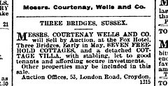 "A black-and-white text-only newspaper advert reading: ""Messrs. Courtenay, [sic] Wells and Co.  Three Bridges, Sussex.  Messrs. Courtenay Wells and Co. will sell by Auction, at the Fox Hotel, Three Bridges, Early in May, SEVEN FREEHOLD COTTAGES, and a detached COTTAGE VILLA, with stabling, let to good tenants and affording secure investments.  Other properties may be included in this sale.  Auction Offices, 53, London Road, Croydon."""