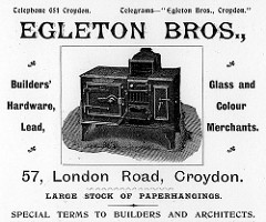"Advertisement headed ""Egleton Bros."", with text ""Builders' Hardware, Lead, Glass and Colour Merchants.  57, London Road, Croydon.  Large stock of paperhangings.  Special terms to builders and architects.""  In the middle is a drawing of what looks like an Aga or something."