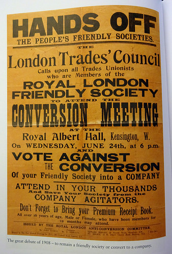 "A poster headed ""Hands Off The People's Friendly Societies"", calling on ""all Trades Unionists who are Members of the Royal London Friendly Society to attend the Conversion Meeting at the Royal Albert Hall"" on Wednesday 24 June and ""vote against the conversion of your Friendly Society into a Company""."
