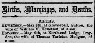 "A newspaper excerpt including the announcement: ""HODGSON.—May 9th, at North-end Lodge, Croydon, the wife of Thomas Tarleton Hodgson, of a son."""