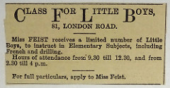"Advert for a ""class for little boys"" at 81 London Road, stating that ""Miss Feist receives a limited number of Little Boys, to instruct in Elementary Subjects, including French and drilling"" from 9:30am to 12:30pm and from 2:30pm to 4pm."