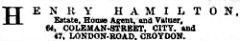 "A black-and-white text-only advertisement reading: ""Henry Hamilton, Estate, House Agent, and Valuer, 64, Coleman-Street, City, and 47, London-Road, Croydon."""