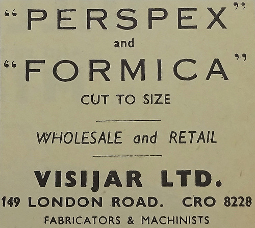 "A monochrome text-only advert reading: ""'Perspex' and 'Formica' cut to size / Wholesale and Retail / Visijar Ltd.  149 London Road.  CRO 8228 / Fabricators & Machinists""."