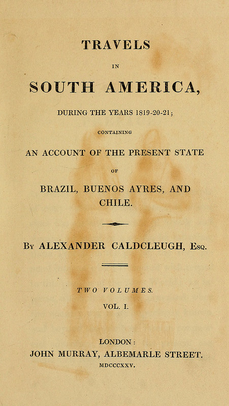 "A stained and yellowed page from a tall, narrow book, with display text reading ""Travels in South America, During the Years 1819–20–21; Containing an Account of the Present State of Brazil, Buenos Ayres, and Chile.  By Alexander Caldcleugh, Esq."""