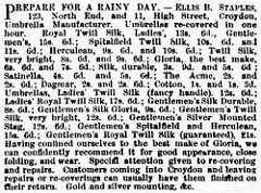 "Black-and-white text-only advert beginning: ""Prepare for a rainy day. — Ellis B. Staples, 123, North End, and 11, High Street, Croydon, Umbrella Manufacturer.  Umbrellas re-covered in one hour.""  It goes on to list several types of umbrellas and fabric, and ends with ""Customers coming into Croydon and leaving repairs or re-coverings can usually have them finished on their return.  Gold and silver mounting, &c."""