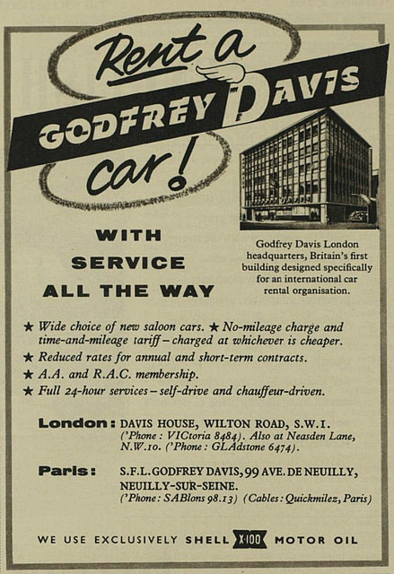 "Newspaper advert headed ""Rent a Godfrey Davis car! With service all the way"".  Addresses in London and Paris are given below, and bullet points promise: ""Wide choice of new saloon cars. No-mileage charge and time-and-mileage tariff – charged at whichever is cheaper.  Reduced rates for annual and short-term contracts. A.A. and R.A.C. membership.  Full 24-hour services — self-drive and chauffeur-driven."""