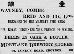 "A newspaper advert reading: ""Watney, Combe, Reid and Co., Ltd., Brewers to His Majesty the King and His Royal Highness the Prince of Wales.  Beers in cask & bottle.  Mortlake Brewery Stores / 62, London Road, Croydon."