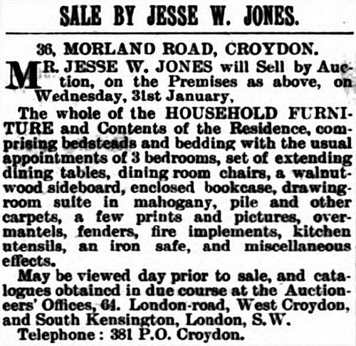 "Newspaper notice headed ""Sale by Jesse W. Jones.  36, Morland Road, Croydon"", stating that Jesse will sell ""by Auction, on the Premises as above [...] The whole of the HOUSEHOLD FURNITURE and Contents of the Residence""."