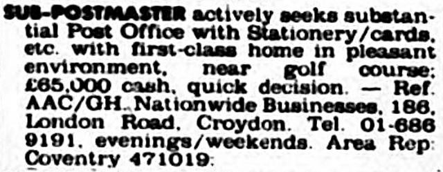 "Text-only newspaper advert stating that a ""sub-postmaster actvely seeks substantial Post Office with Stationery/cards, etc, with first-class home in pleasant environment, near golf course"", giving the address of Nationwide Businesses, 186 London Road, Croydon."