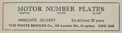 "Advert reading: ""Motor Number Plates / Gothic · White · Silver / Immediate delivery / Established 30 years / The White Bronze Co., 196 London Rd., Croydon.  CRO 1648""."