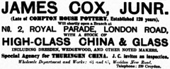 "A black-and-white text-only advert reading: ""James Cox, Junr. (Late of Compton House Pottery, Established 120 years), Will shortly open a Branch at No. 2, Royal Parade, London Road, with a stock of high-class china & glass including Dresden, Wedgewood, and other noted makers.  Special Agency for Thuringen China.  J. C. invites an inspection.  Wholesale Department and Works: 64 and 65, Waddon New Road.  Telephone: 239 Croydon."""