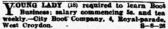 "A small text-only newspaper ad reading: ""Young lady (18) required to learn Boot Business; salary commencing 5s. and tea weekly. — City Boot Company, 4, Royal-parade, West Croydon."""