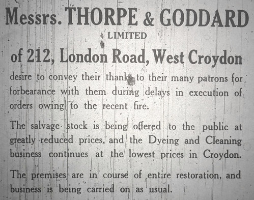 "A text-only newspaper extract reading: ""Messrs. Thorpe & Goddard Limited of 212, London Road, West Croydon desire to convey their thanks to their many patrons for forbearance with them during delays in execution of orders owing to the recent fire.  The salvage stock is being offered to the public at greatly reduced prices, and the Dyeing and Cleaning business continues at the lowest prices in Croydon.  The premises are in course of entire restoration, and business is being carried on as usual."""