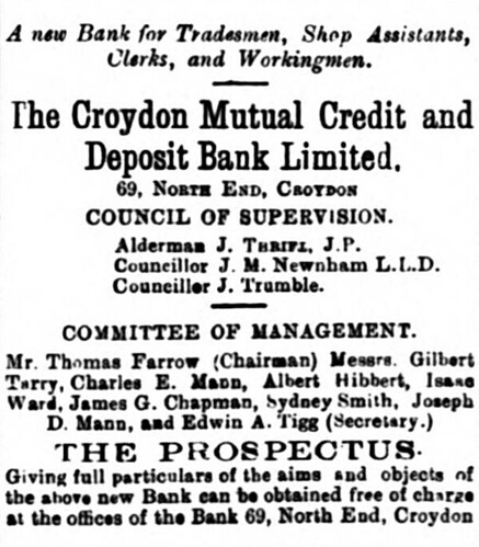 "A black-and-white text-only newspaper ad headed: ""A new Bank for Tradesmen, Shop Assistants, Clerks, and Workingmen.  The Croydon Mutual Credit and Deposit Bank Limited.  69 North End, Croydon"".  It gives the names of a ""Council of Supervision"" as well as a ""Committee of Management"" including ""Mr. Thomas Farrow (Chairman)"" and ""Charles E. Mann""."
